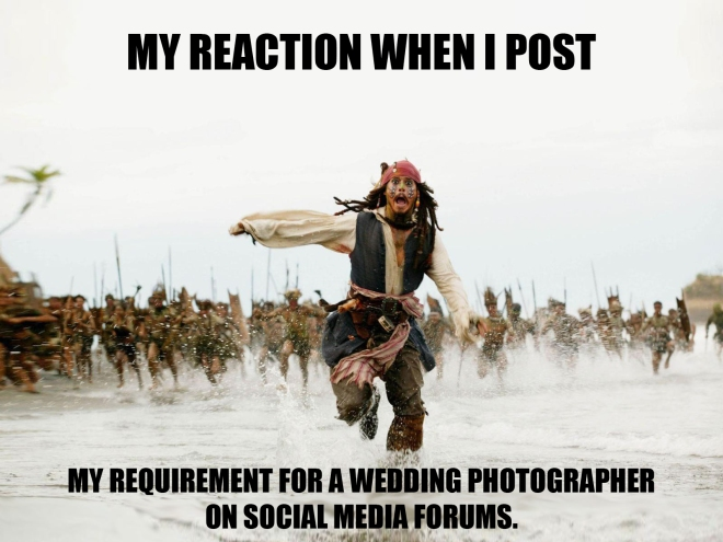 My reaction when I post my requirement for a Wedding Photographer on Social Media Forums
